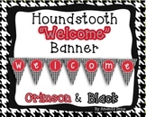 Welcome Banner- School Colors-Houndstooth Crimson & Black