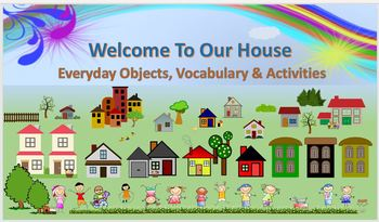 Welcome To Our House:  Everyday Objects, Vocabulary & Activities