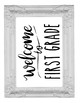 Welcome to 1st First Grade Sign or Poster w Frame Farmhouse & Rae Dunn Style