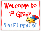Welcome to First Grade. You fit right in!  Puzzle Piece