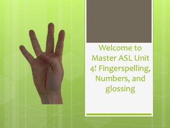 Welcome to Master ASL Unit 4! Fingerspelling, Numbers, and glossing