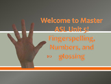 Welcome to Master ASL Unit 5! Fingerspelling, Numbers, and