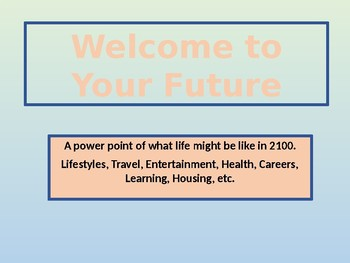 8bab3bdee1dcc Welcome to Your Future--Power Point of What Life Might Be Like in 2100