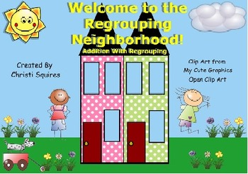 Addition With Regrouping Welcome to the Regrouping Neighborhood!