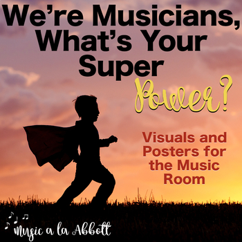 We're Musicians, What's Your Super Power? Visuals and Aides for the Music Room
