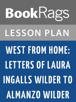 West from Home: Letters of Laura Ingalls Wilder to Almanzo Wilder Lesson Plans