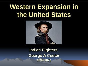 Western Expansion in the United States - Indian Fighters - George Custer