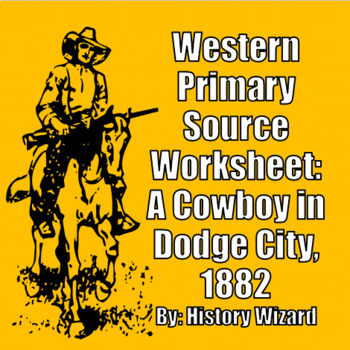 Western Primary Source Worksheet: A Cowboy in Dodge City, 1882