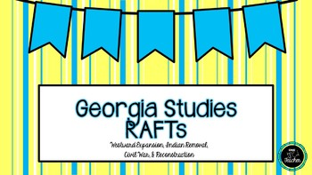 Georgia Studies RAFTs - Westward Exp. Indian Removal Civil War & Reconstruction