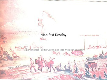 Westward Expansion, Mexican American War and Manifest Destiny