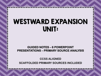 Westward Expansion Unit - Guided Notes - Primary Source Analysis
