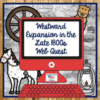 Westward Expansion in the Late 1800s Web Quest