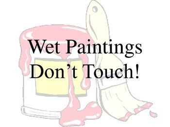 Wet Paintings, Don't Touch!