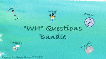 Wh Question Bundle (who, what, where, why, & when)