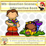 Wh Question Scenes: Interactive Book