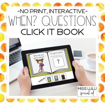 Wh- Questions: When? Click It Book {No Print}