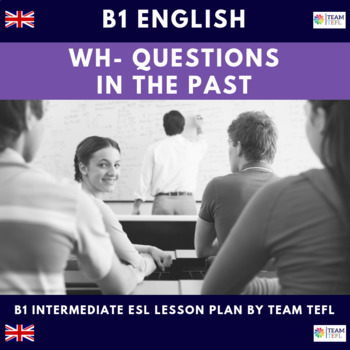 Wh Questions in the Past B1 Intermediate Lesson Plan For ESL