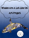 Whales Are A Lot Like Us!  Free Art Project