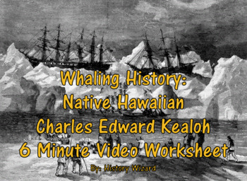 Whaling History: Native Hawaiian Charles Edward Kealoha Video Worksheet