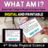 What Am I? Important Things In Physical Science *Game* - 4th Grade