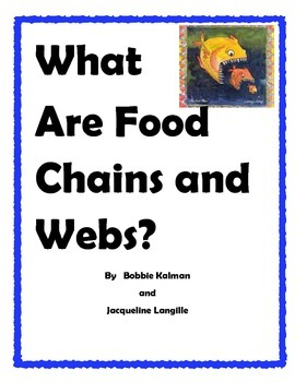 What Are Food Chains and Webs? By Bobbie Kalman & Jacqueli