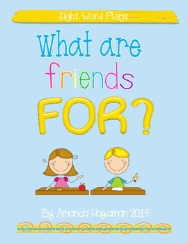 What Are Friends FOR? (Sight Word Play)