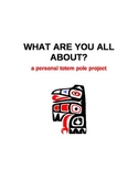 What Are You All About?  A Personal Totem Pole Project