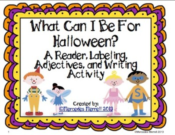 What Can I Be For Halloween?  A Reader, Labeling, Adjectives, Writing...