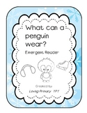 What Can Penguins Wear?  Emergent Reader