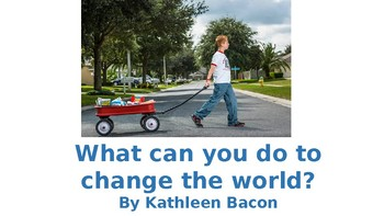 What Can You Do To Change The World?