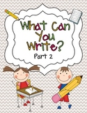 What Can You Write? Part 2 {Sentence Writing Practice}