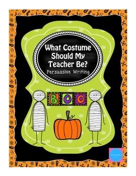 What Costume Should My Teacher Be:  A Halloween Persuasive Writing