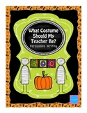 What Costume Should My Teacher Be:  A Halloween Persuasive Writing