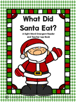 What Did Santa Eat? (A Sight Word Emergent Reader and Teacher Lap Book)