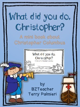 What Did You Do, Christopher?  Mini book about Columbus