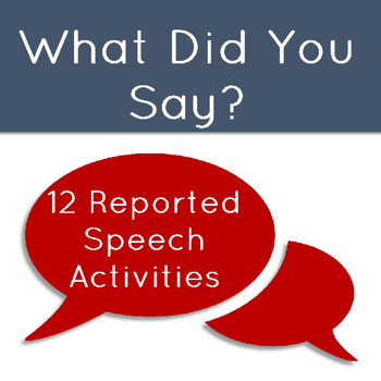 What Did you Say Fun Activities to Teach Reported Speech