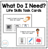 What Do I Need? Life Skills Task Cards