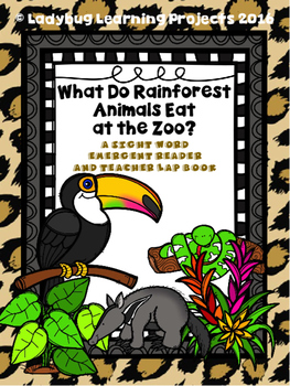 What Do Rainforest Animals Eat At The Zoo  (A Sight Word Reader and Lap Book)