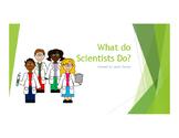 What Do Scientist Do?