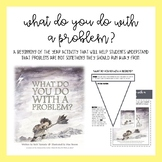 What Do You Do With A Problem: Beginning of Year Activity