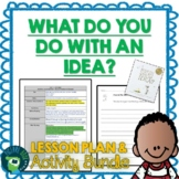 What Do You Do With An Idea? by Kobi Yamada Lesson Plan and Activities