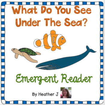 What Do You See Under The Sea?  Emergent Reader