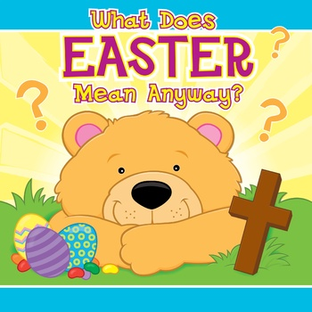 What Does Easter Mean Anyway?
