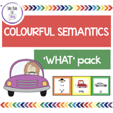 What? Pack - Colourful Semantics