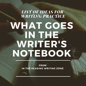 What Goes in the Writer's Notebook: List of Ideas for Writing Practice
