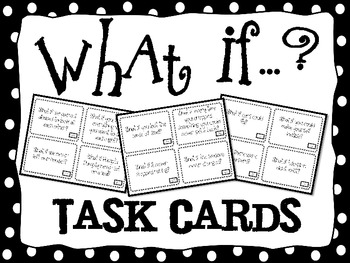 What If ? Task Cards for Creative Thinking, Cause and Effect, and Journals