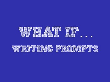 What If... Writing Prompts