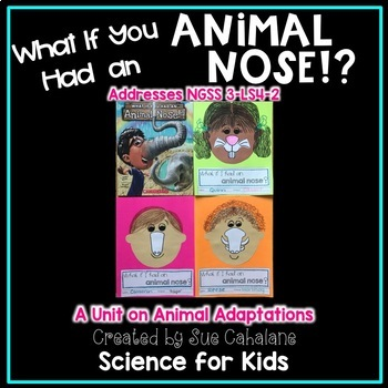 What If You Had An Animal Nose!? Addresses NGSS 3-LS4-2 An