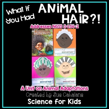 What If You Had Animal Hair? Addresses NGSS 3-LS4-2 Animal Adaptations
