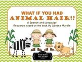 What If You Had Animal Hair!? Speech and Language Book Companion